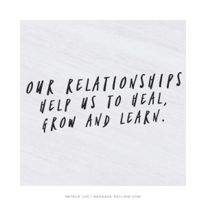 Relationships help us to heal, grow and learn