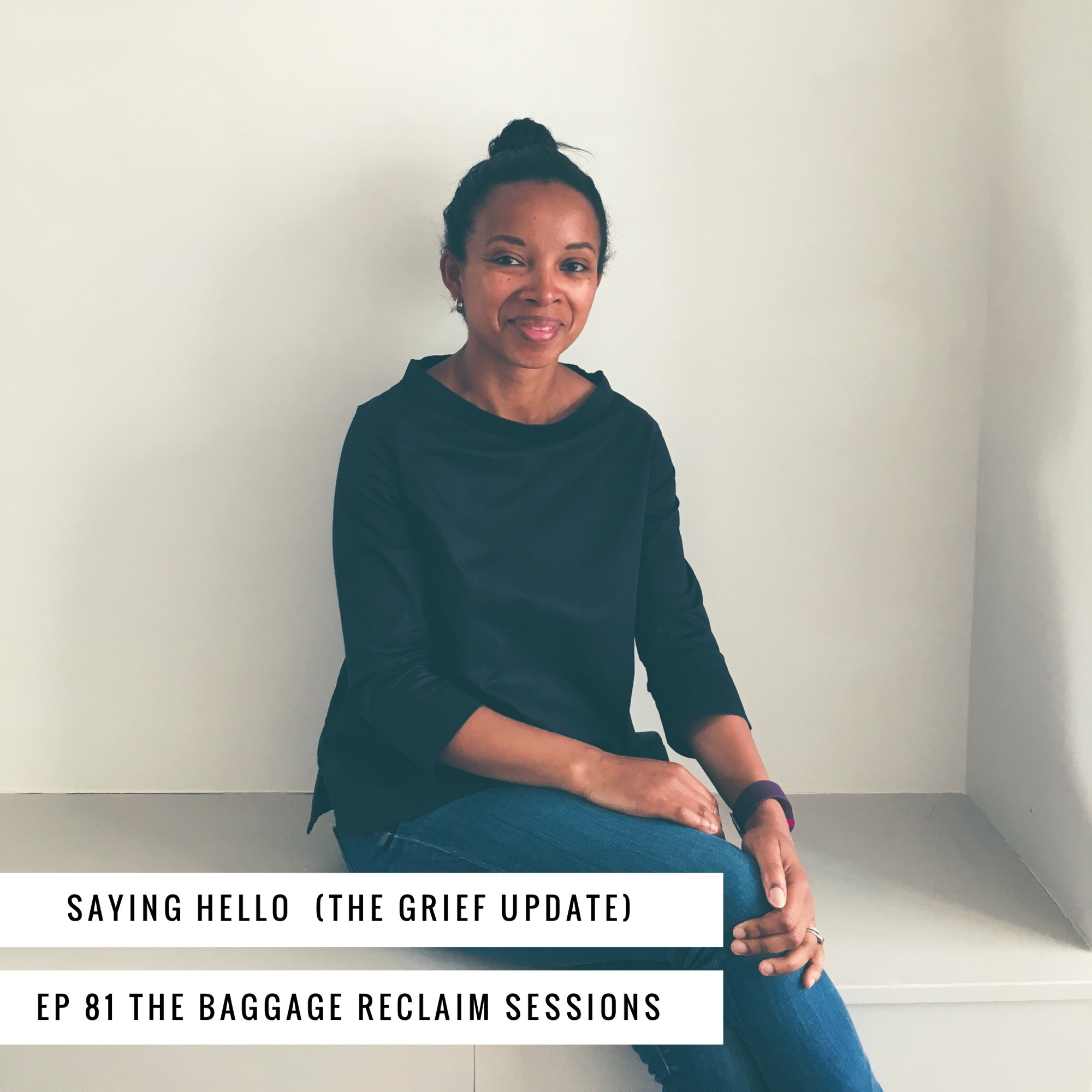 'Saying Hello', The grief update, episode 81, The Baggage Reclaim Sessions