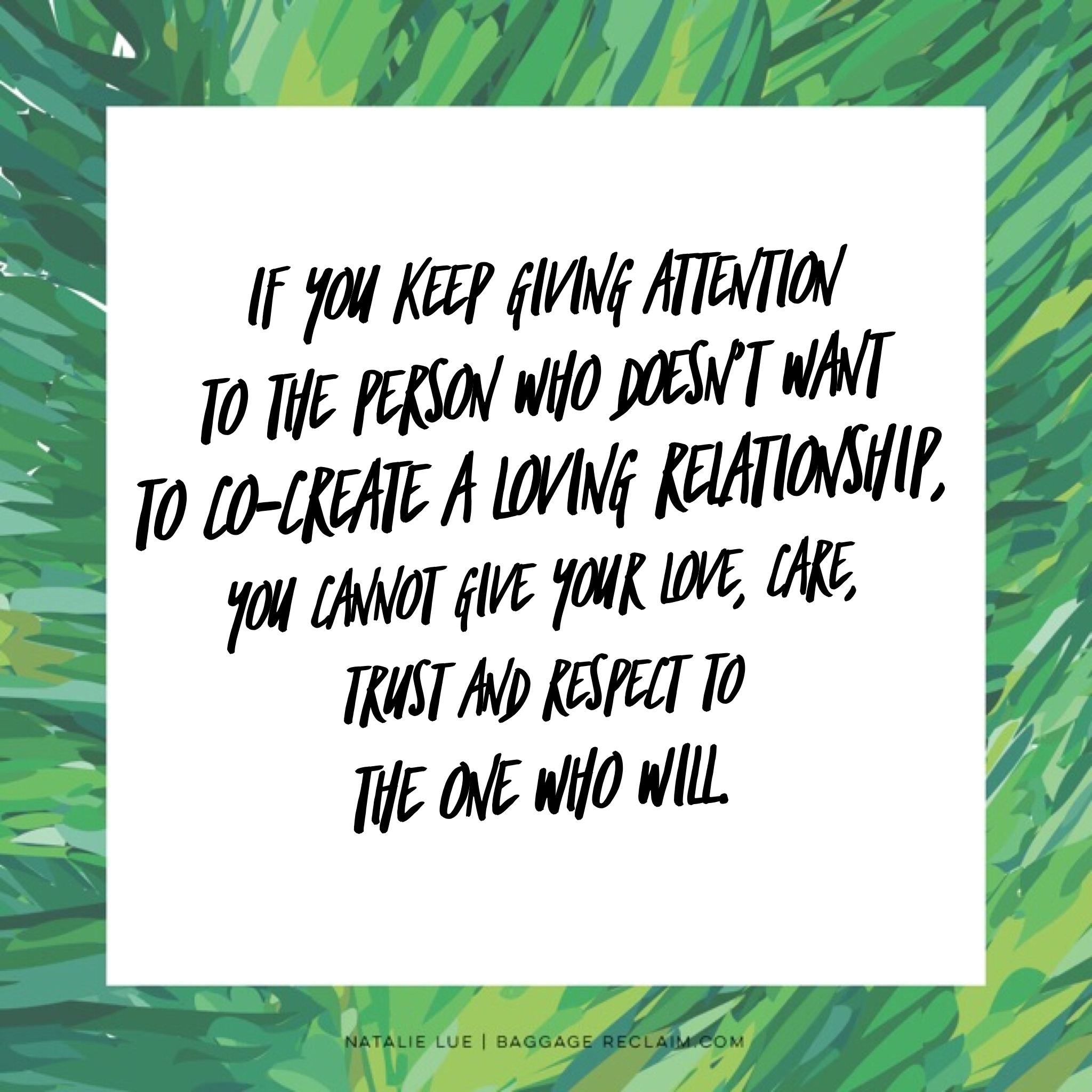 If you keep giving attention to the person who doesn't want to co-create a loving relationship, you cannot give your love, care, trust and respect to the one who will.