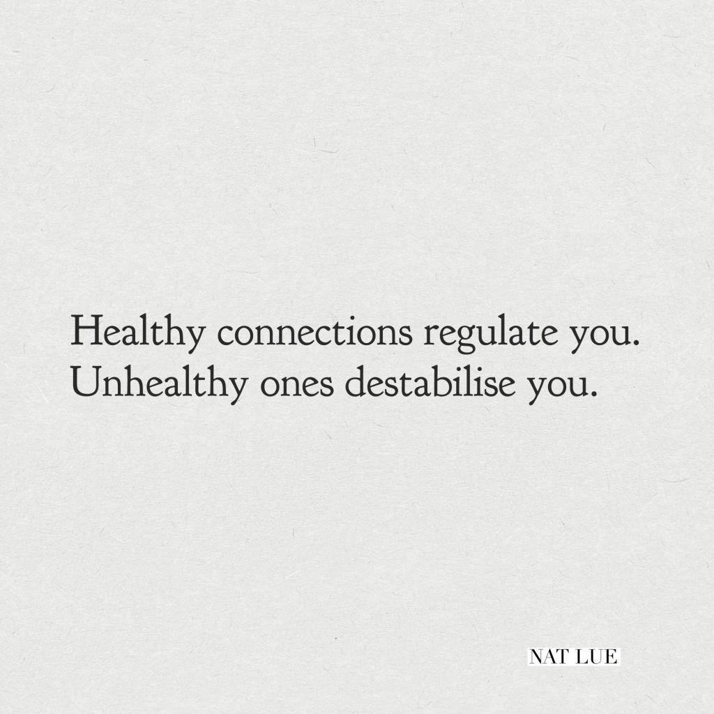healthy connections regulate you. Unhealthy ones destabilise you. Nat Lue