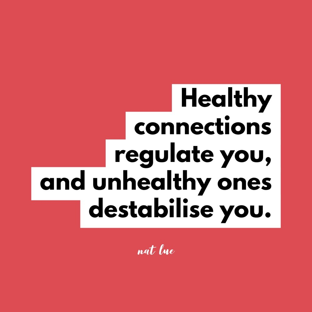 Healthy connections regulate you, and unhealthy ones destabilise you. By Natalie Lue