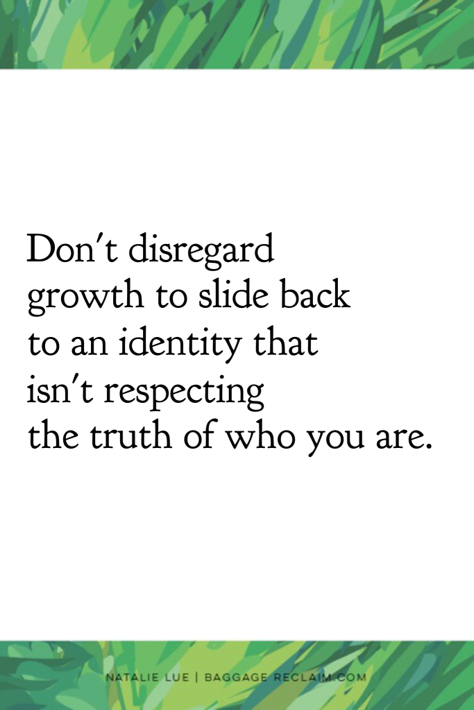 Don't disregard growth to slide back to an identity that isn't respecting the truth of who you are. Quote about inner critic.