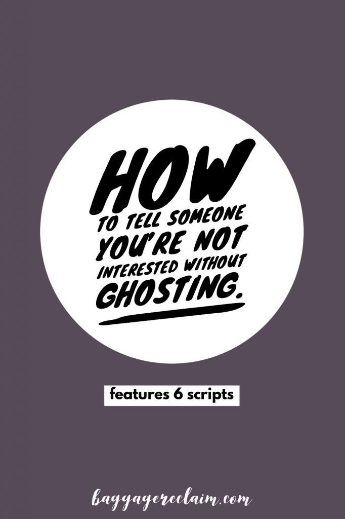 How to tell someone you're not interested without ghosting. features 6 scripts