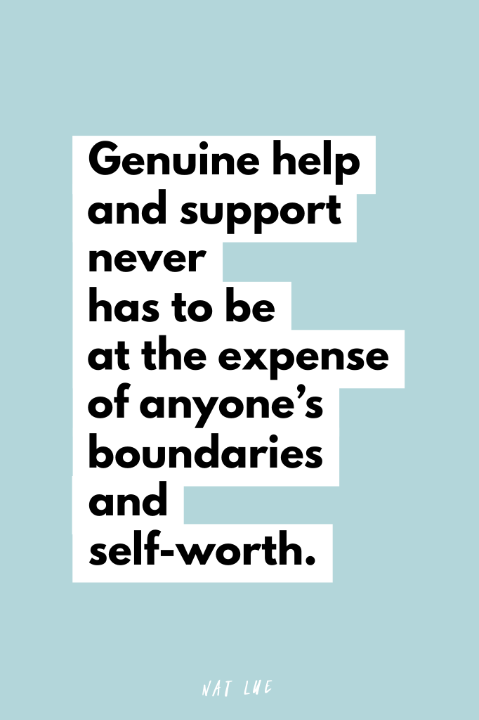 Genuine help and support never has to be at the expense of anyone's boundaries and self-worth. Nat Lue
