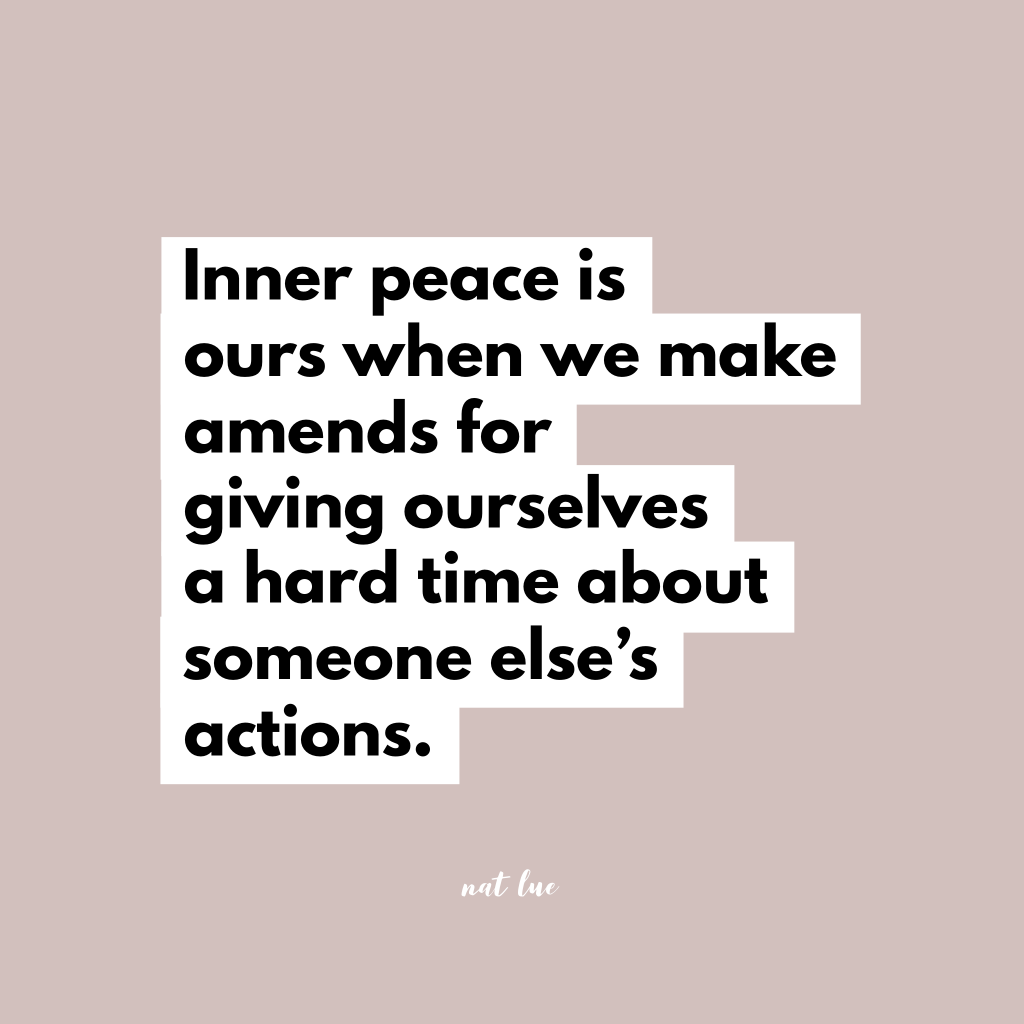 Inner peace is ours when we make amends for giving ourselves a hard time about someone else's actions. By Natalie Lue. Quote about apologies