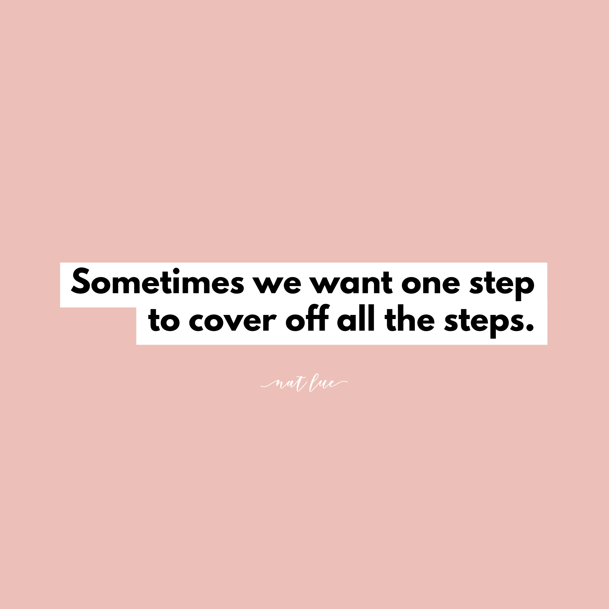 Sometimes we want one step to cover off all steps. Nat Lue on Fear of Failure, Fear of Success