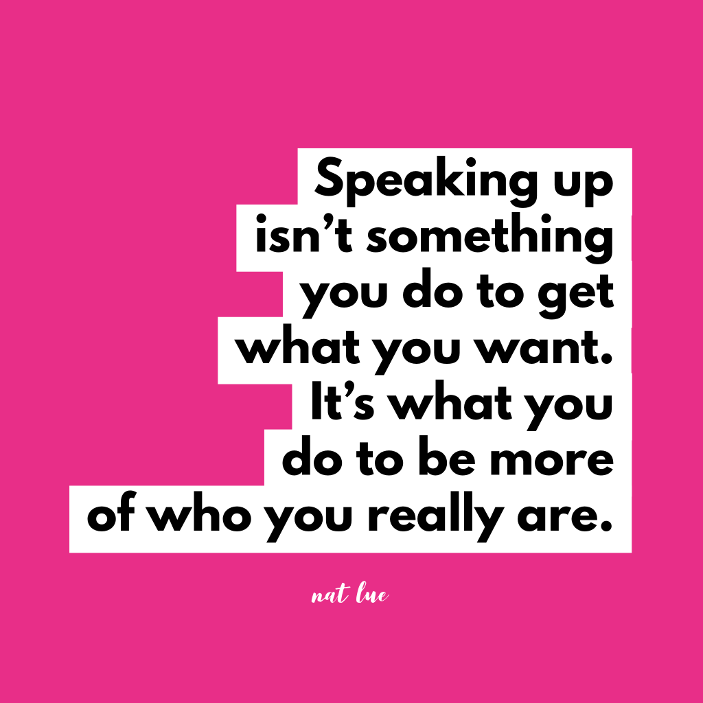 Quote about integrity and emotional availability. Speaking up isn't something you do to get what you want. It's what you do to be more of who you really are. Natalie Lue