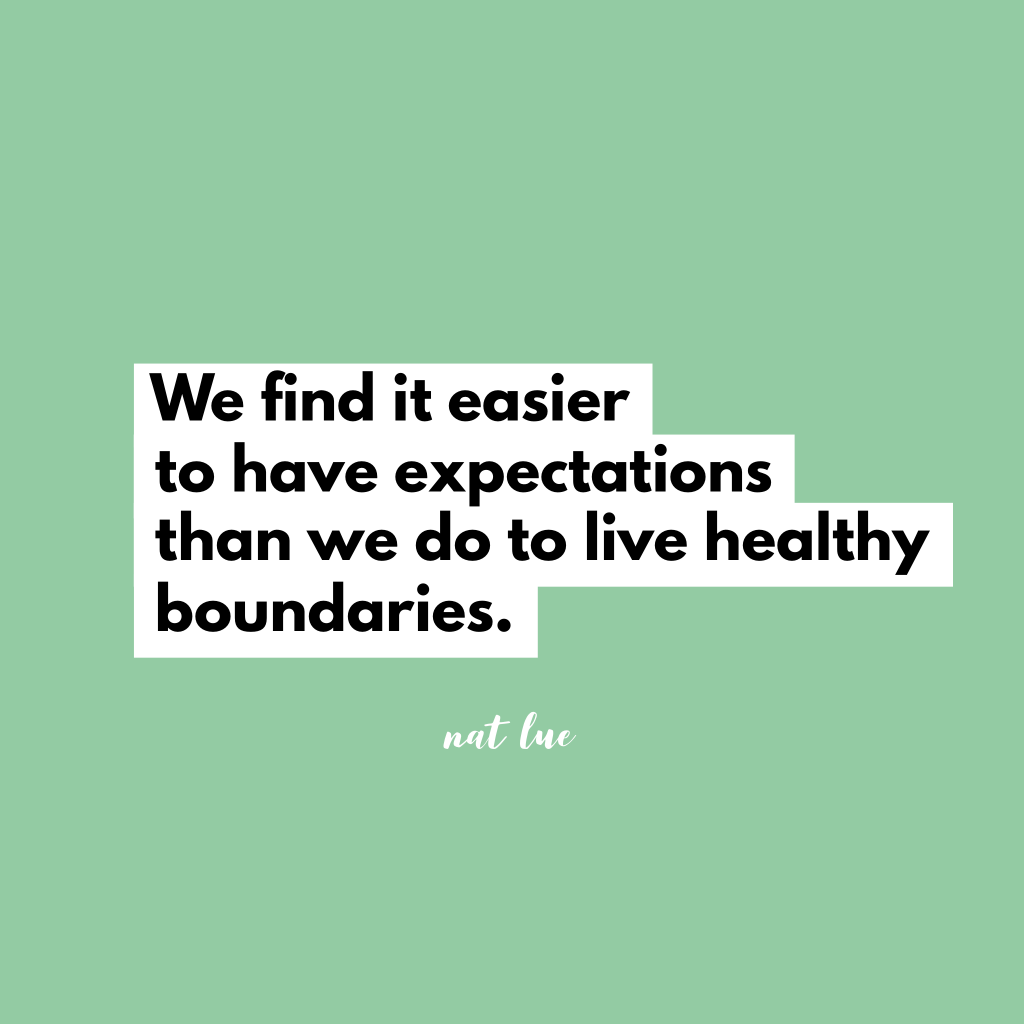 We find it easier to have expectations than we do to live healthy boundaries.