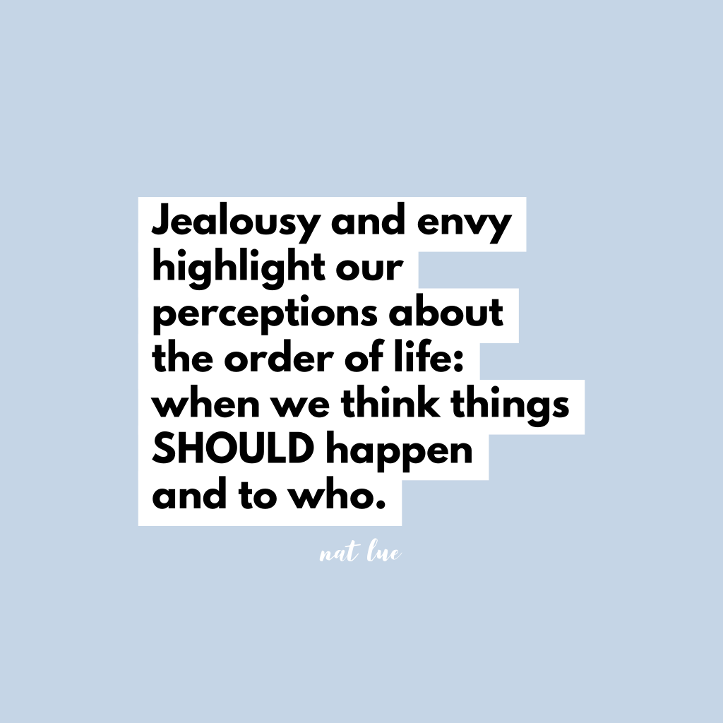 Jealousy and envy highlight our perceptions about the order of life: when we think things should happen and to who. Natalie Lue, Baggage Reclaim podcast