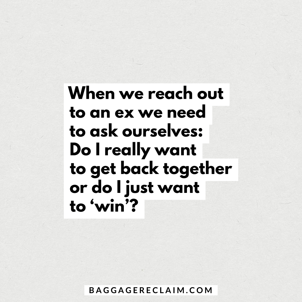 When we reach out to an ex we need to ask ourselves: Do I really want to get back together or do I just want to win?