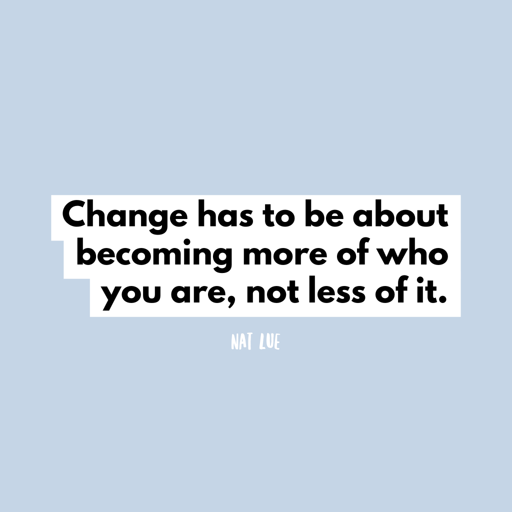 change has to be about becoming more of who you are, not less of it. Podcast about trying too hard and why it's unnecessary. Natalie Lue for the Baggage Reclaim Sessions.