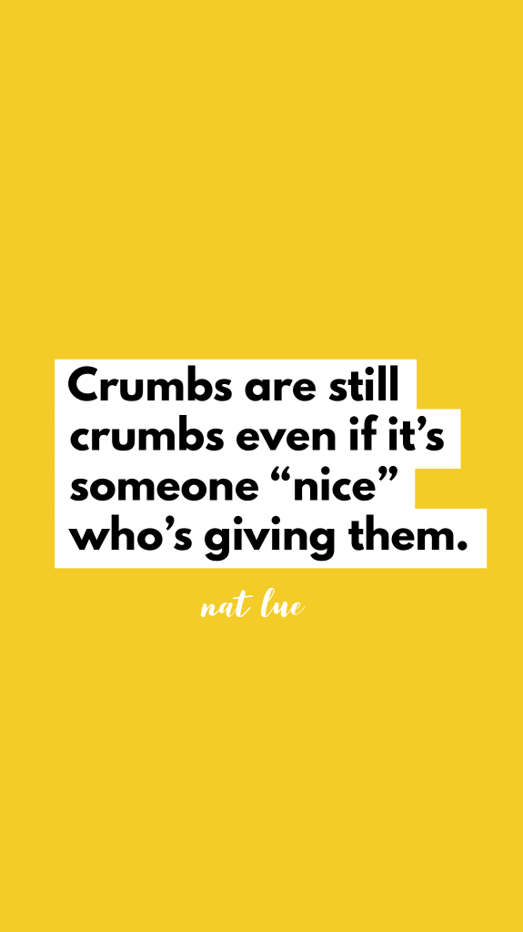 "Crumbs are still crumbs even if it's someone ""nice"" who's giving them. Nat Lue Relationship crumbs"