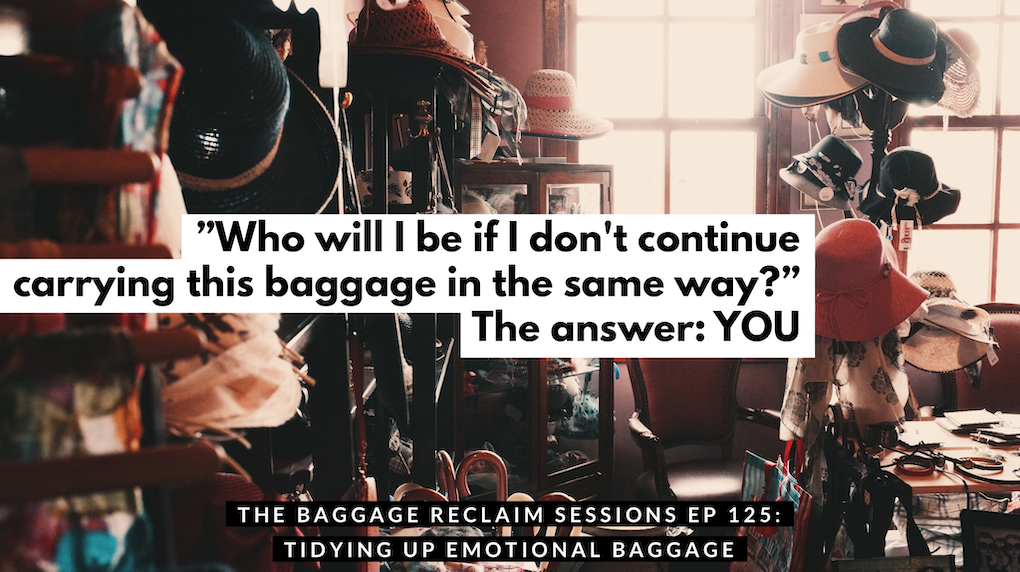 Podcast Ep. 125: Tidying Up Emotional Baggage