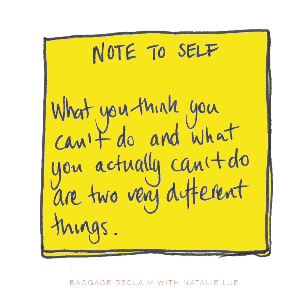 Note to self about self-image: What you think you can't do and what you actually can't do are two very different things. by Natalie Lue for The Baggage Reclaim Sessions. Podcast on Outdated identity