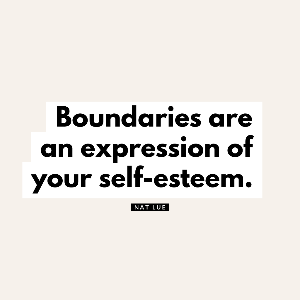 Boundaries are an expression of your self-esteem. Natalie Lue
