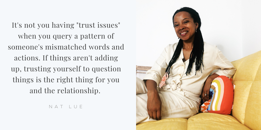 """It's not you having """"trust issues"""" when you query a pattern of someone's mismatched words and actions. If things aren't adding up, trusting yourself to question things is the right thing for you and the relationship. Nat Lue BAGGAGE RECLAIM"""