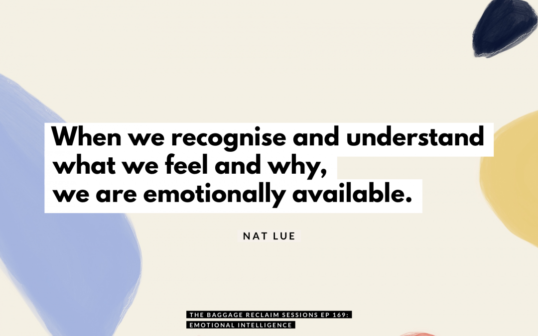 When we recognise and understand what we feel and why, we are emotionally available. Natalie Lue, The Baggage Reclaim Sessions podcast episode 169