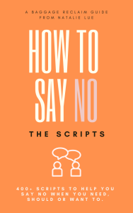 How To Say No: The Scripts By Natalie Lue. Scripts to help you say no when you need, should or want to.