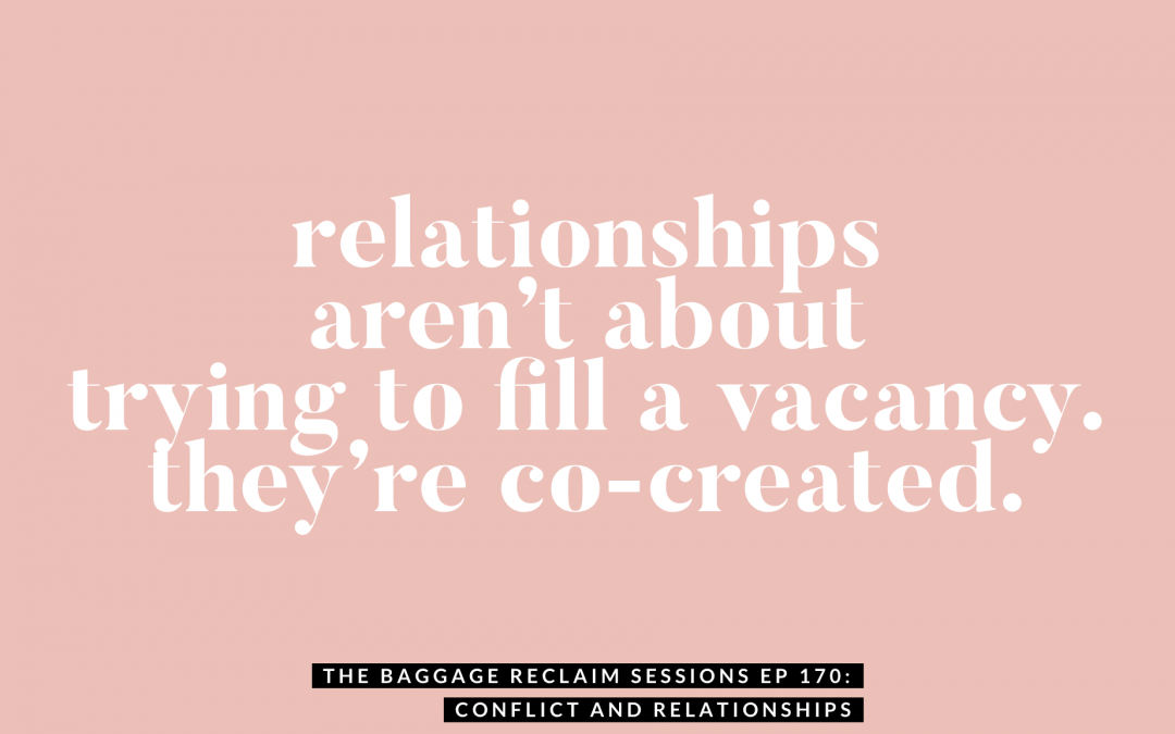 Relationships aren't about trying to fill a vacancy. They're co-created. The Baggage Reclaim Sessions podcast 170 about conflict in intimate relationships