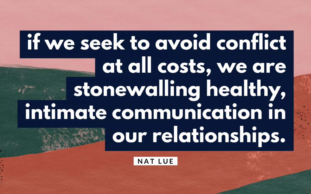 if we seek to avoid conflict at all costs, we are stonewalling healthy, intimate communication in our relationships. Natalie Lue