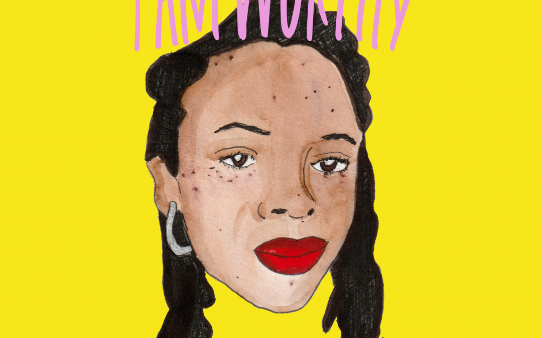 Illustration of Natalie Lue with 'I Am Worthy' text like a crown on her head, and in red text at the bottom 'Things I have to remind myself of in a world that wants to tell me otherwise'
