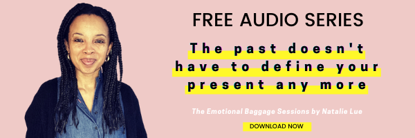 Free audio series The Emotional Baggage Sessions by Natalie Lue. The past doesn't have to define your present any more