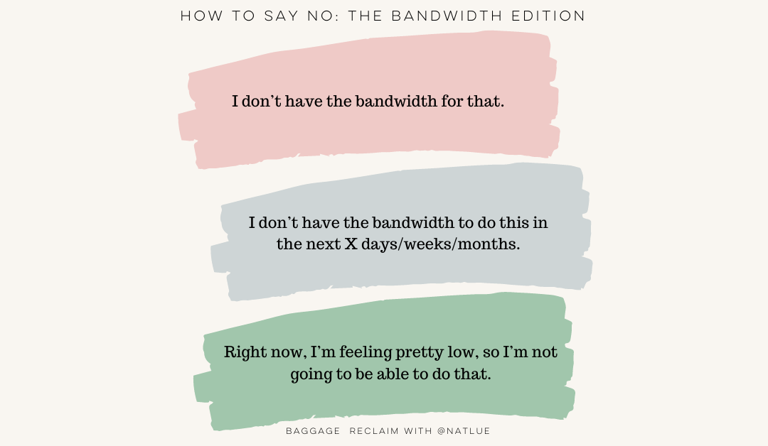 """how to say no: the personal bandwidth edition by Natalie Lue for Baggage Reclaim. """"I don't have the bandwidth for that."""""""